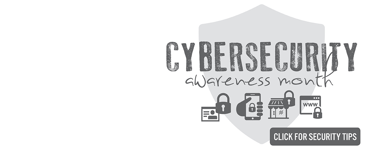Cybersecurity Awareness Month, Click here for security tips